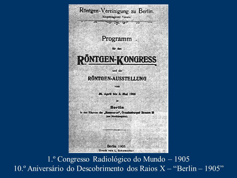 """1.º Congresso Radiológico do Mundo – 1905 10.º Aniversário do Descobrimento dos Raios X – """"Berlin – 1905"""""""