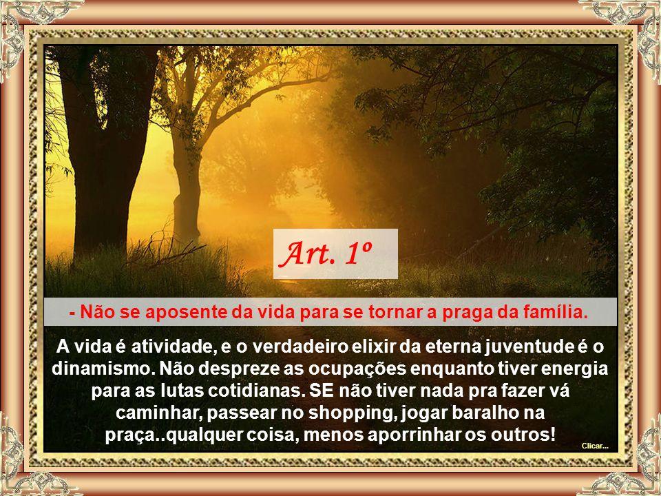 Art.1º - Não se aposente da vida para se tornar a praga da família.