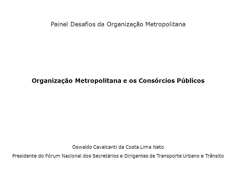 Painel Desafios da Organização Metropolitana Organização Metropolitana e os Consórcios Públicos Oswaldo Cavalcanti da Costa Lima Neto Presidente do Fó