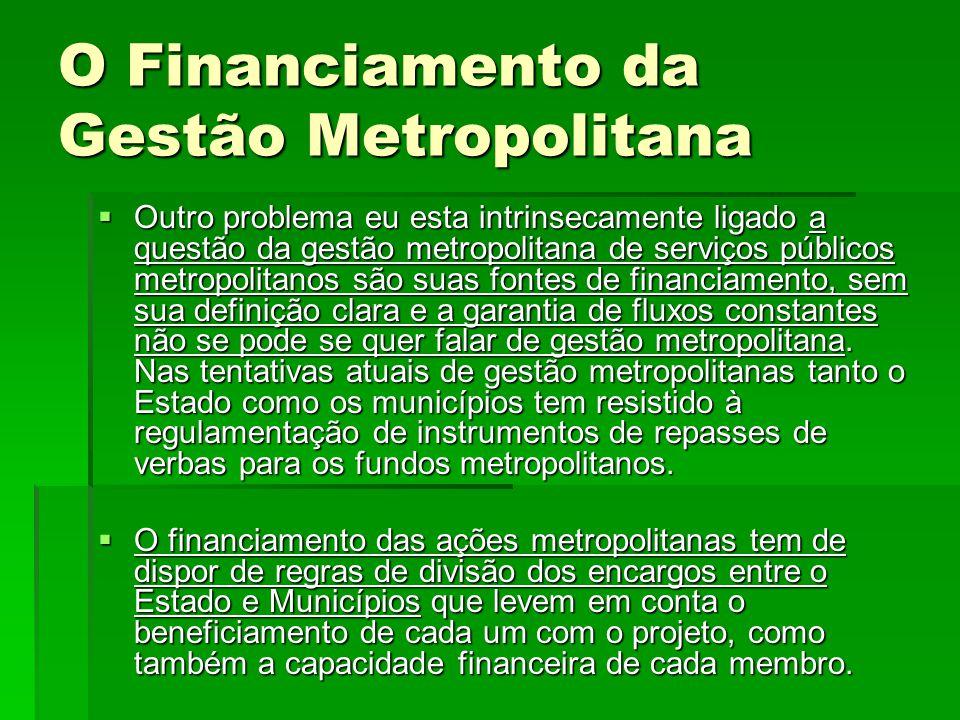 O Financiamento da Gestão Metropolitana  Outro problema eu esta intrinsecamente ligado a questão da gestão metropolitana de serviços públicos metropo