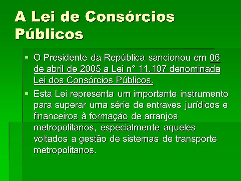 A Lei de Consórcios Públicos  O Presidente da República sancionou em 06 de abril de 2005 a Lei n° 11.107 denominada Lei dos Consórcios Públicos.  Es