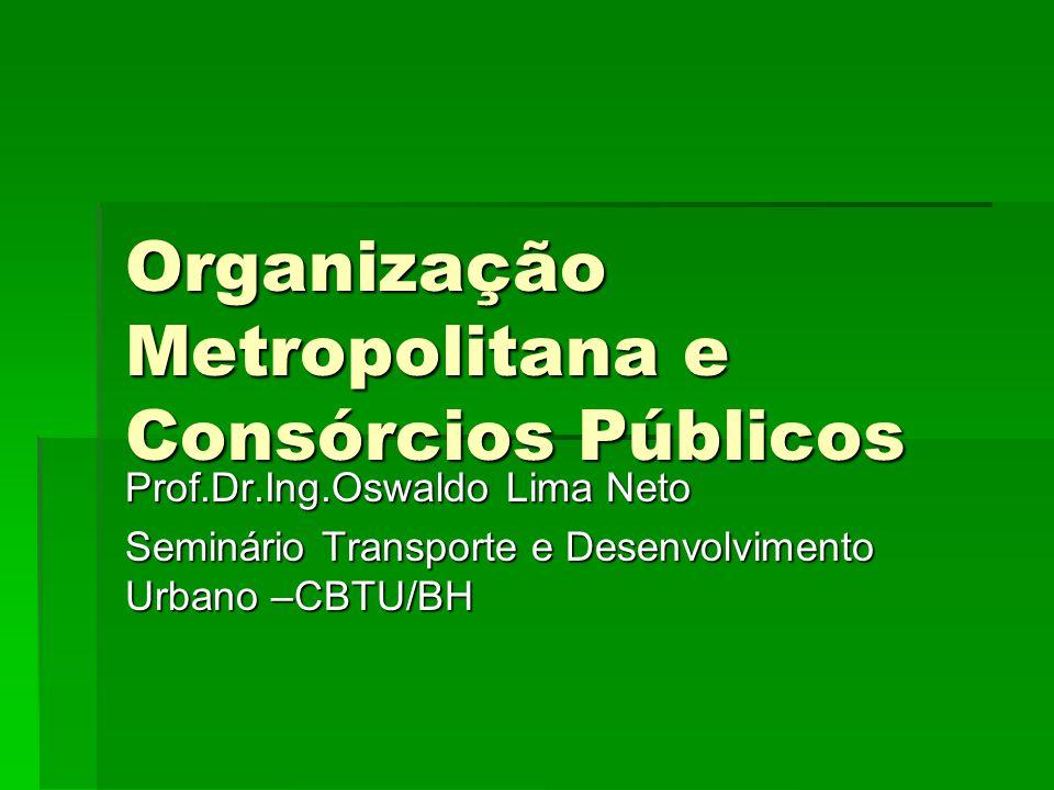 Organização Metropolitana e Consórcios Públicos Prof.Dr.Ing.Oswaldo Lima Neto Seminário Transporte e Desenvolvimento Urbano –CBTU/BH