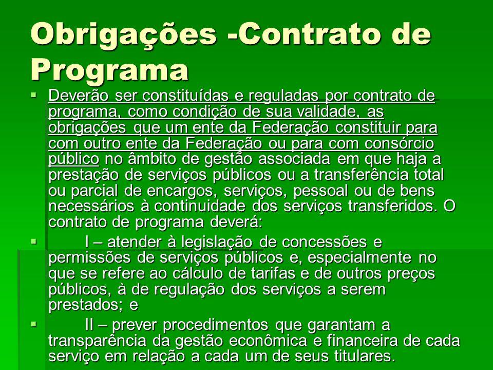 Obrigações -Contrato de Programa  Deverão ser constituídas e reguladas por contrato de programa, como condição de sua validade, as obrigações que um