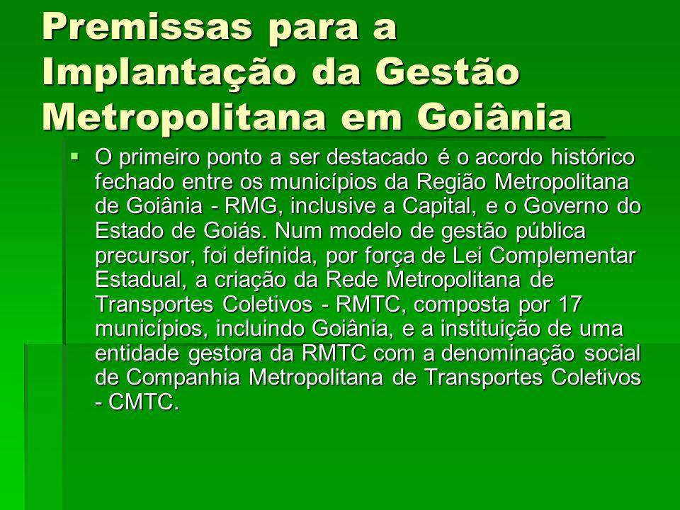 Premissas para a Implantação da Gestão Metropolitana em Goiânia  O primeiro ponto a ser destacado é o acordo histórico fechado entre os municípios da
