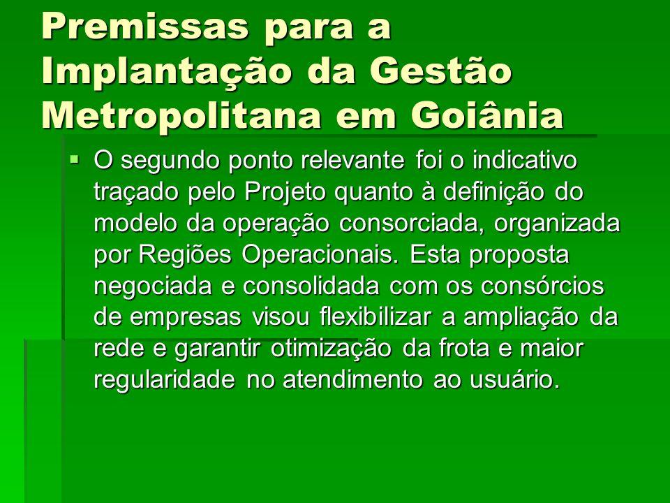 Premissas para a Implantação da Gestão Metropolitana em Goiânia  O segundo ponto relevante foi o indicativo traçado pelo Projeto quanto à definição d