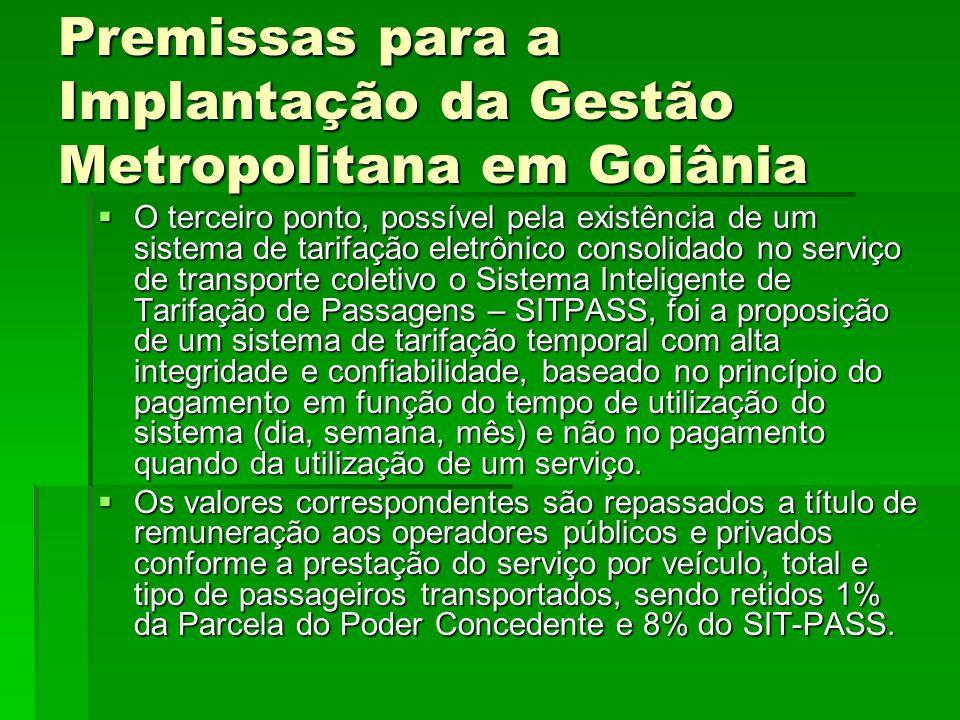 Premissas para a Implantação da Gestão Metropolitana em Goiânia  O terceiro ponto, possível pela existência de um sistema de tarifação eletrônico con