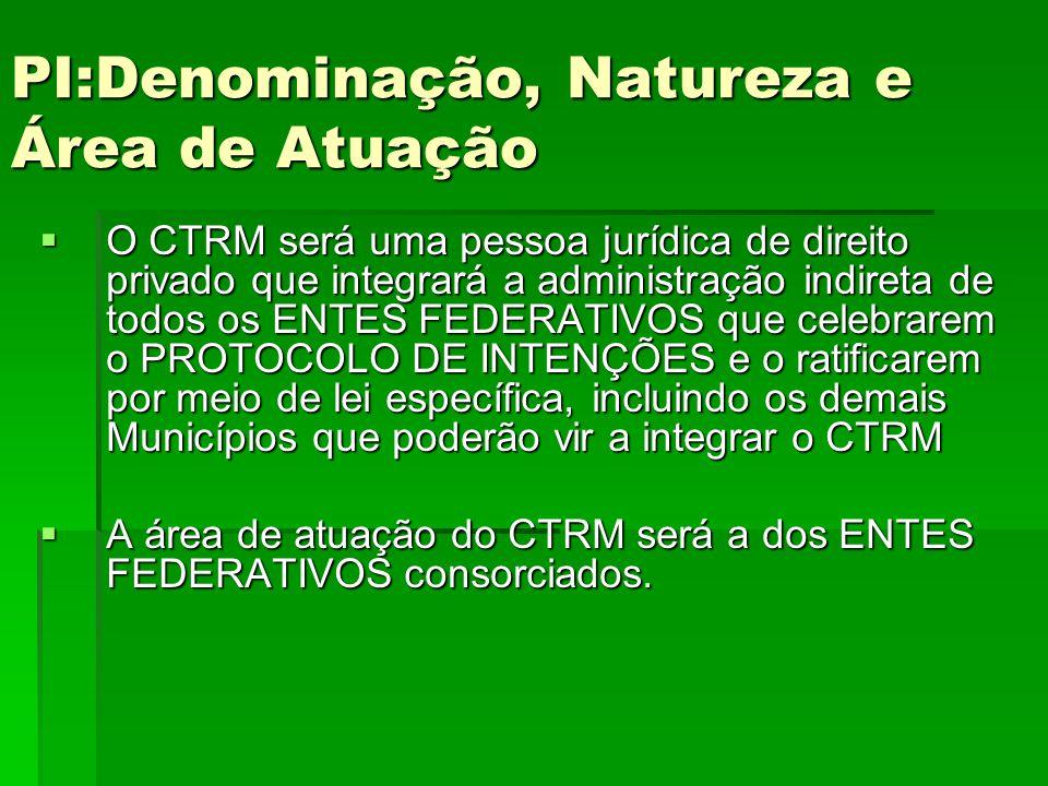 PI:Denominação, Natureza e Área de Atuação PI:Denominação, Natureza e Área de Atuação  O CTRM será uma pessoa jurídica de direito privado que integra