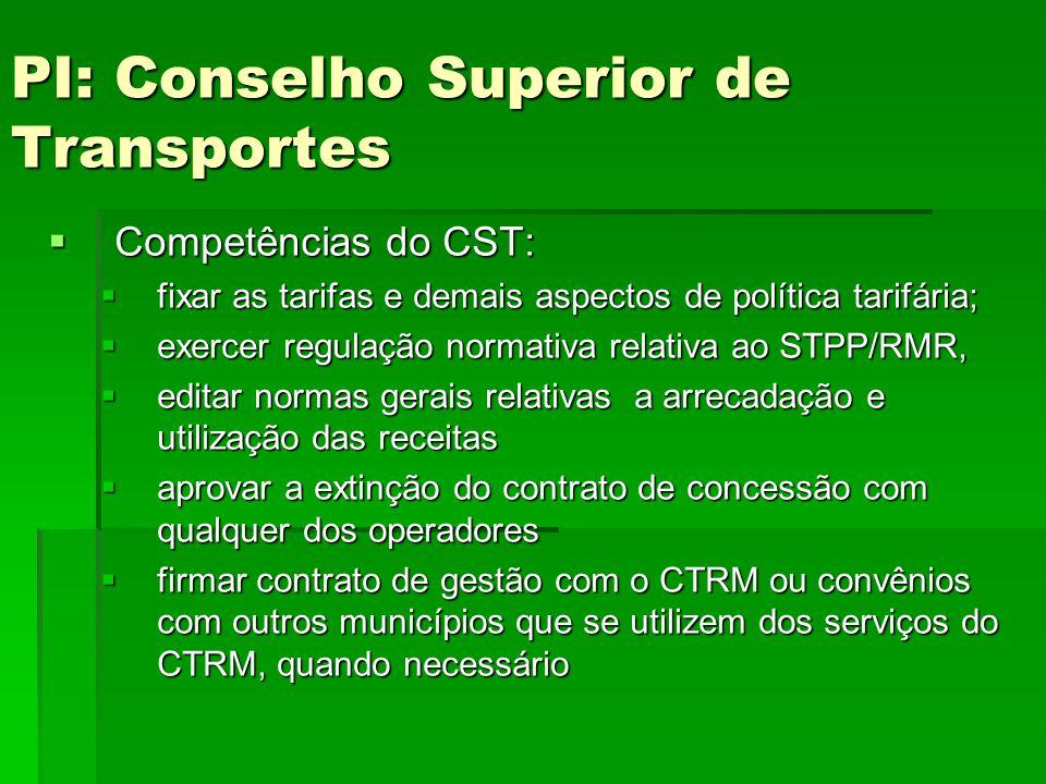PI: Conselho Superior de Transportes  Competências do CST:  fixar as tarifas e demais aspectos de política tarifária;  exercer regulação normativa