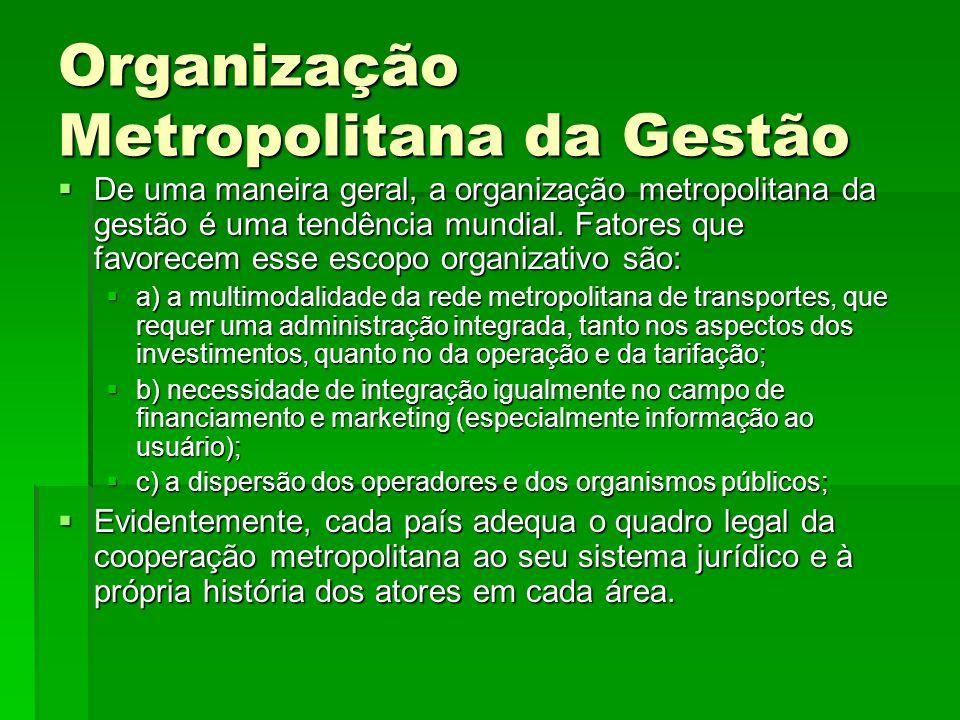 Organização Metropolitana da Gestão  De uma maneira geral, a organização metropolitana da gestão é uma tendência mundial. Fatores que favorecem esse