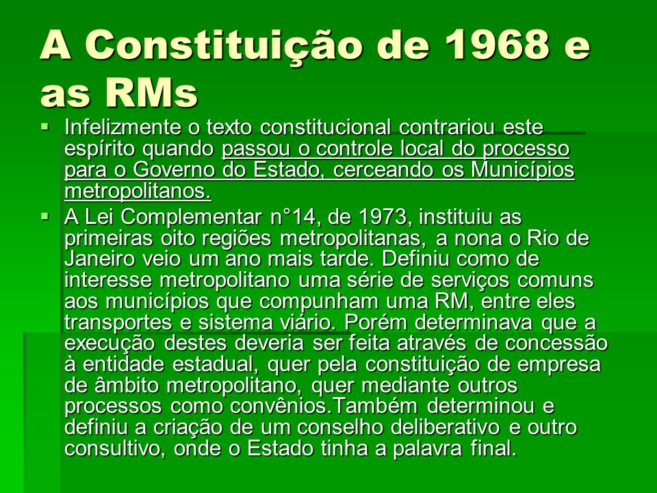 A Constituição de 1968 e as RMs  Infelizmente o texto constitucional contrariou este espírito quando passou o controle local do processo para o Gover