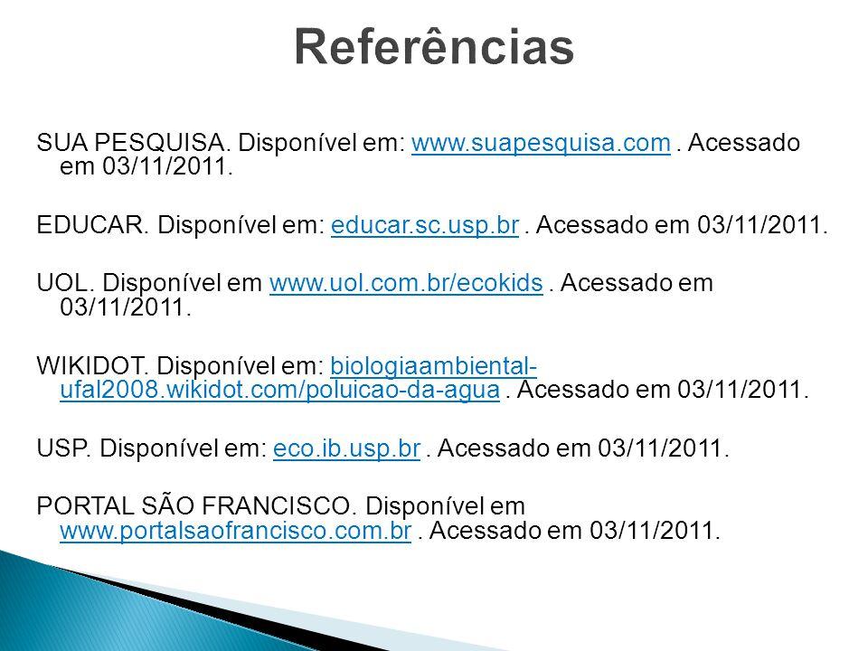 SUA PESQUISA. Disponível em: www.suapesquisa.com. Acessado em 03/11/2011. EDUCAR. Disponível em: educar.sc.usp.br. Acessado em 03/11/2011. UOL. Dispon