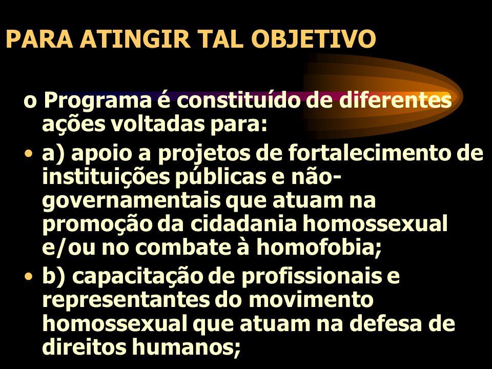 c) disseminação de informações sobre direitos, de promoção da auto-estima homossexual; e d) incentivo à denúncia de violações dos direitos humanos do segmento GLTB.
