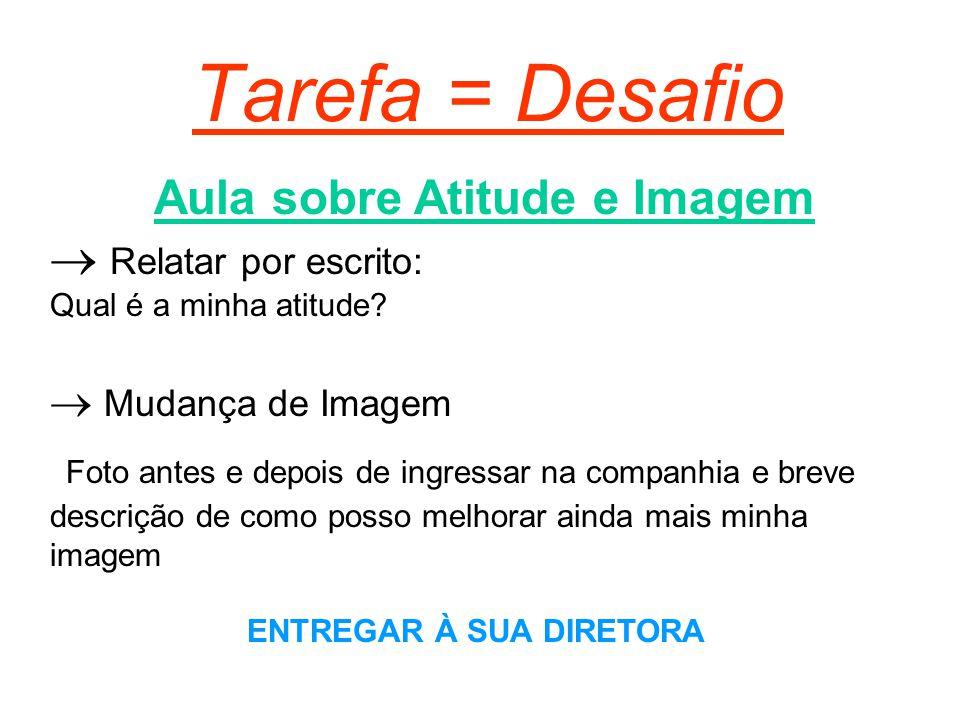 Tarefa = Desafio Aula sobre Atitude e Imagem  Relatar por escrito: Qual é a minha atitude.