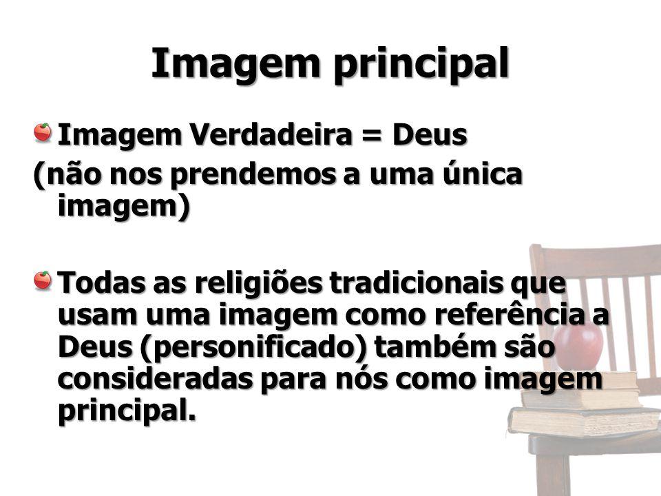 Imagem principal Imagem Verdadeira = Deus (não nos prendemos a uma única imagem) Todas as religiões tradicionais que usam uma imagem como referência a Deus (personificado) também são consideradas para nós como imagem principal.