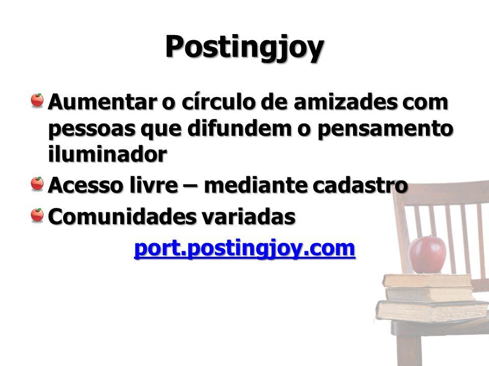 Postingjoy Aumentar o círculo de amizades com pessoas que difundem o pensamento iluminador Acesso livre – mediante cadastro Comunidades variadas port.postingjoy.com