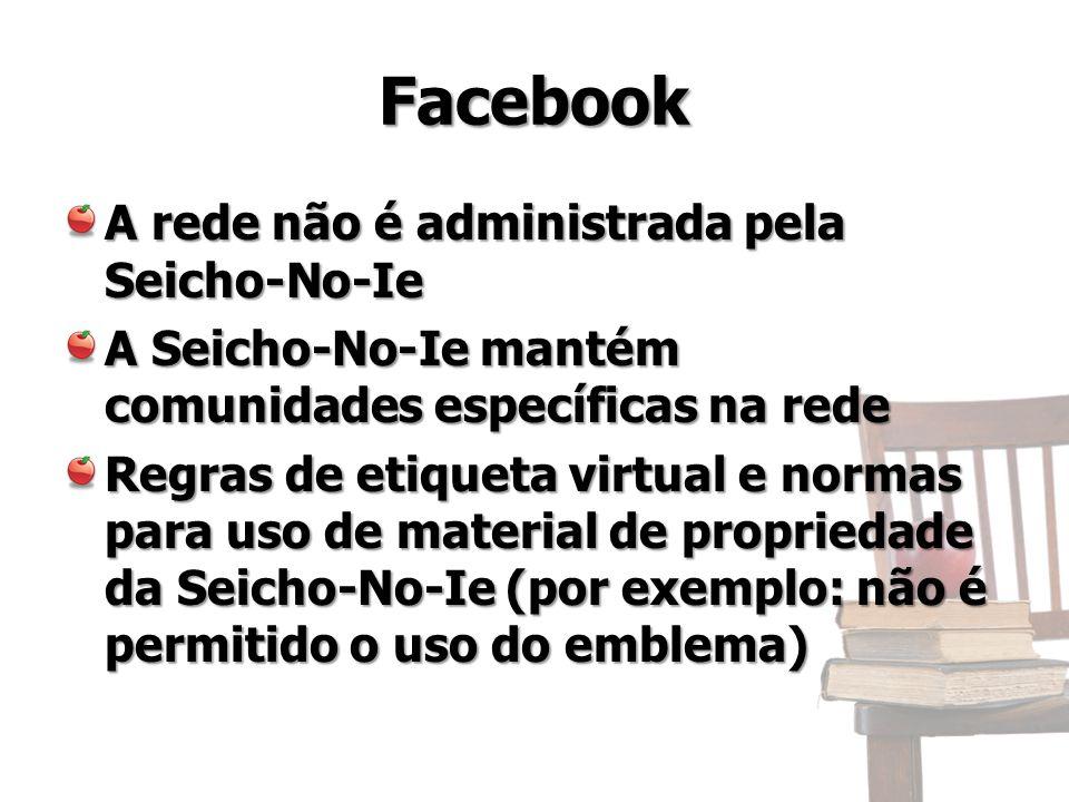 Facebook A rede não é administrada pela Seicho-No-Ie A Seicho-No-Ie mantém comunidades específicas na rede Regras de etiqueta virtual e normas para uso de material de propriedade da Seicho-No-Ie (por exemplo: não é permitido o uso do emblema)