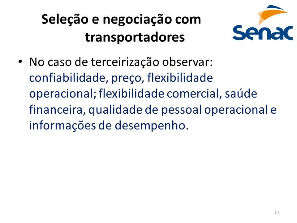 21 Seleção e negociação com transportadores No caso de terceirização observar: confiabilidade, preço, flexibilidade operacional; flexibilidade comerci