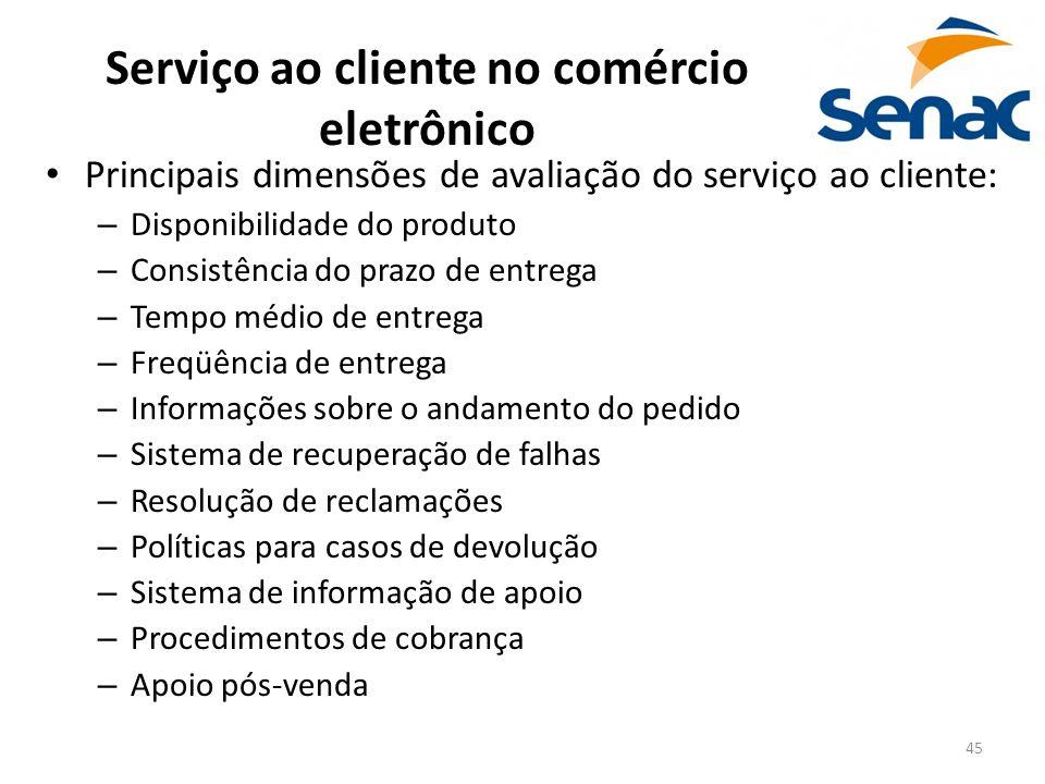 45 Serviço ao cliente no comércio eletrônico Principais dimensões de avaliação do serviço ao cliente: – Disponibilidade do produto – Consistência do p