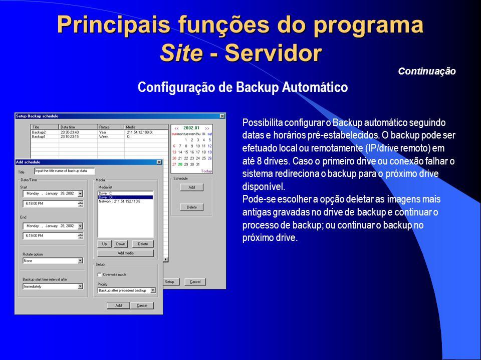 Principais funções do programa Site - Servidor Configuração de Backup Automático Continuação Possibilita configurar o Backup automático seguindo datas