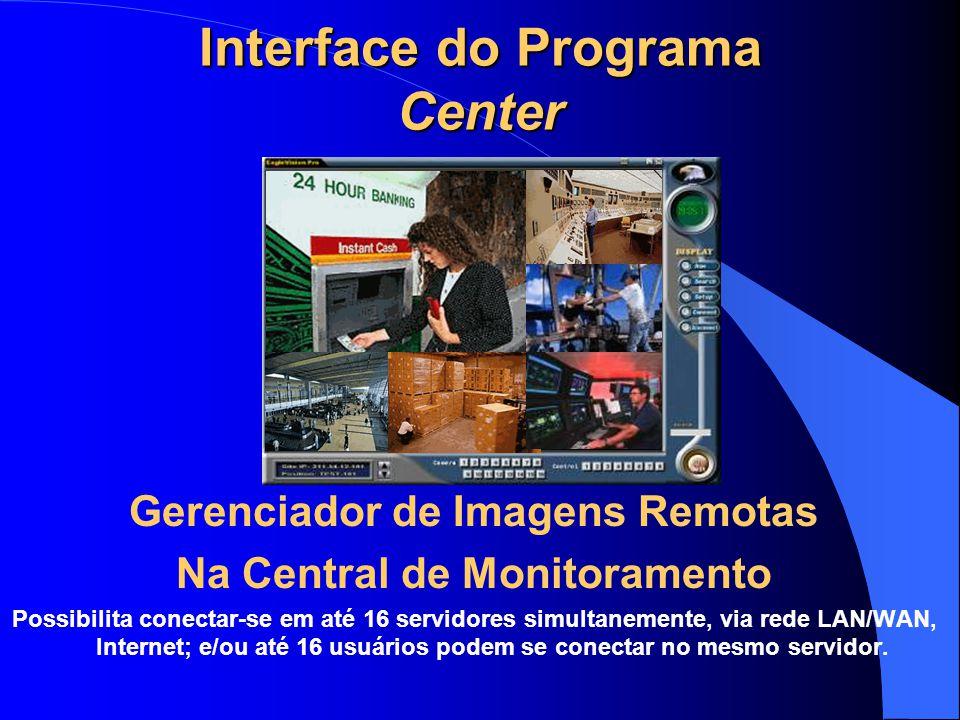 Interface do Programa Center Gerenciador de Imagens Remotas Na Central de Monitoramento Possibilita conectar-se em até 16 servidores simultanemente, v