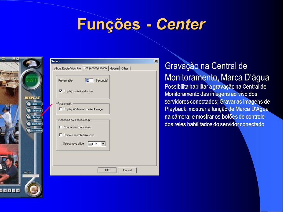Gravação na Central de Monitoramento, Marca D'água Possibilita habilitar a gravação na Central de Monitoramento das imagens ao vivo dos servidores con