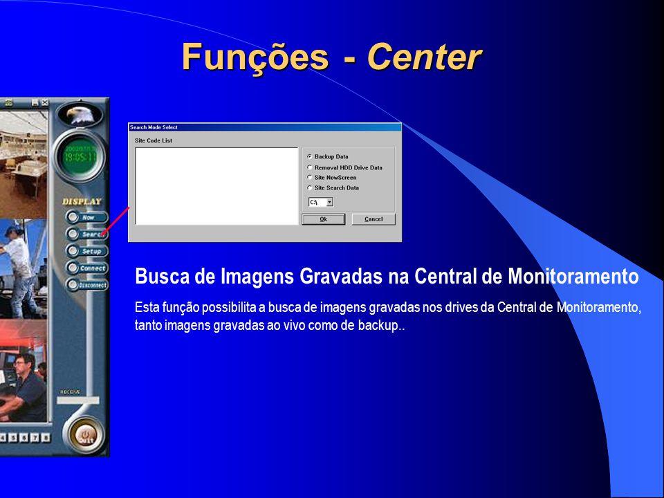 Busca de Imagens Gravadas na Central de Monitoramento Esta função possibilita a busca de imagens gravadas nos drives da Central de Monitoramento, tant