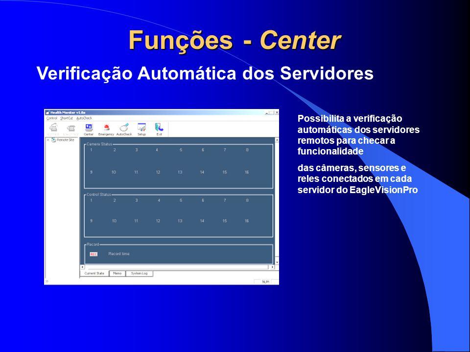 Verificação Automática dos Servidores Possibilita a verificação automáticas dos servidores remotos para checar a funcionalidade das câmeras, sensores