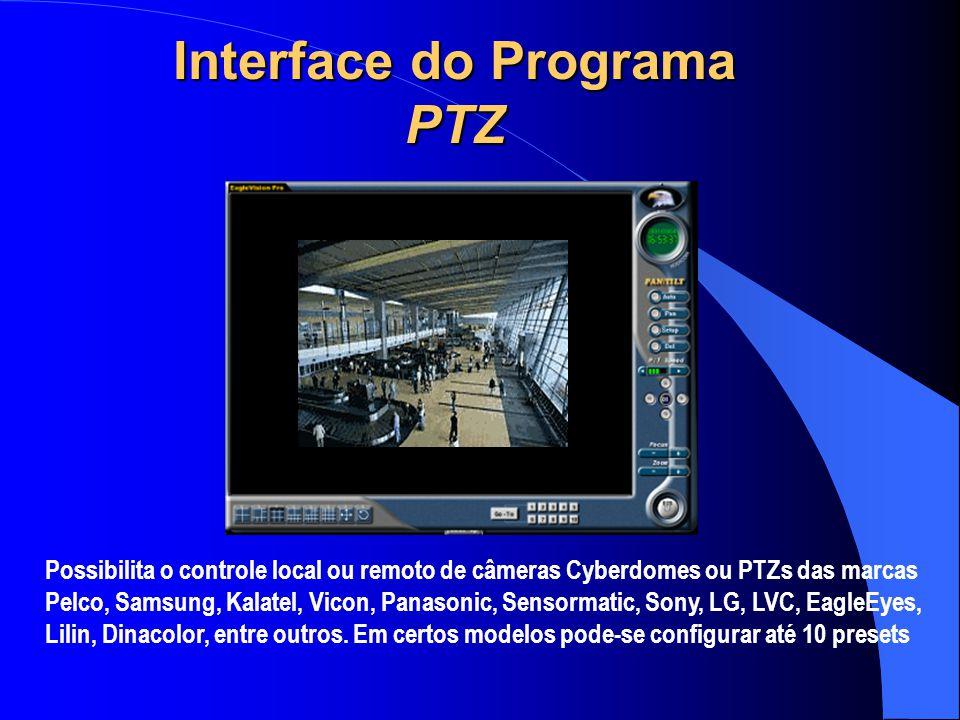 Interface do Programa PTZ Possibilita o controle local ou remoto de câmeras Cyberdomes ou PTZs das marcas Pelco, Samsung, Kalatel, Vicon, Panasonic, S