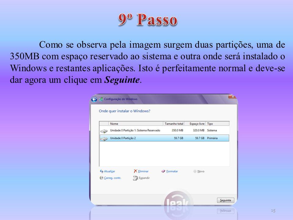 Como se observa pela imagem surgem duas partições, uma de 350MB com espaço reservado ao sistema e outra onde será instalado o Windows e restantes apli