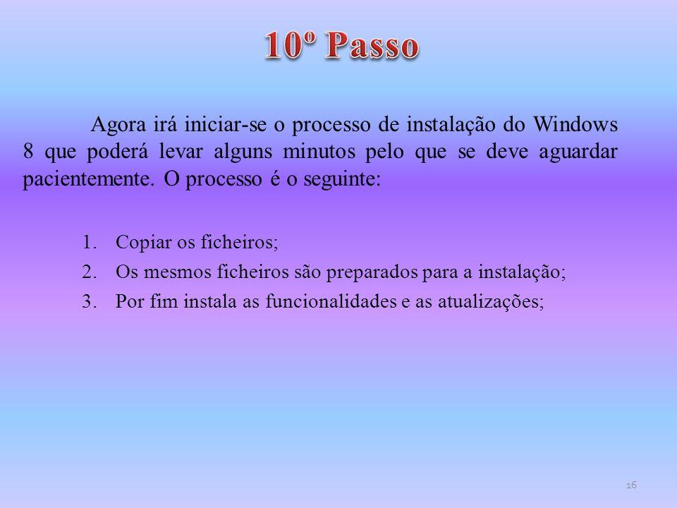 Agora irá iniciar-se o processo de instalação do Windows 8 que poderá levar alguns minutos pelo que se deve aguardar pacientemente. O processo é o seg