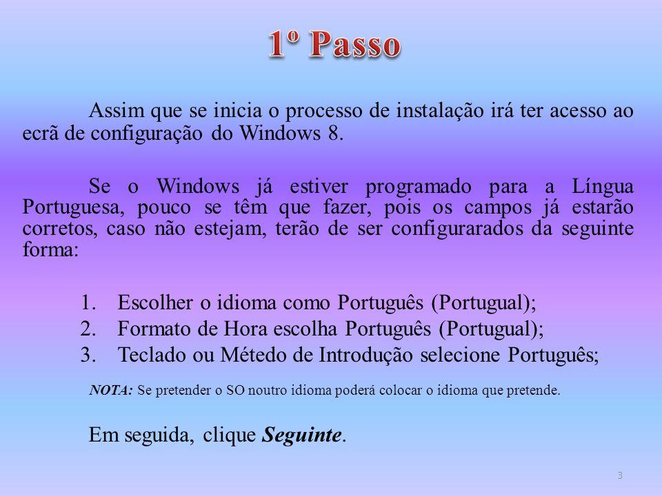 Assim que se inicia o processo de instalação irá ter acesso ao ecrã de configuração do Windows 8. Se o Windows já estiver programado para a Língua Por