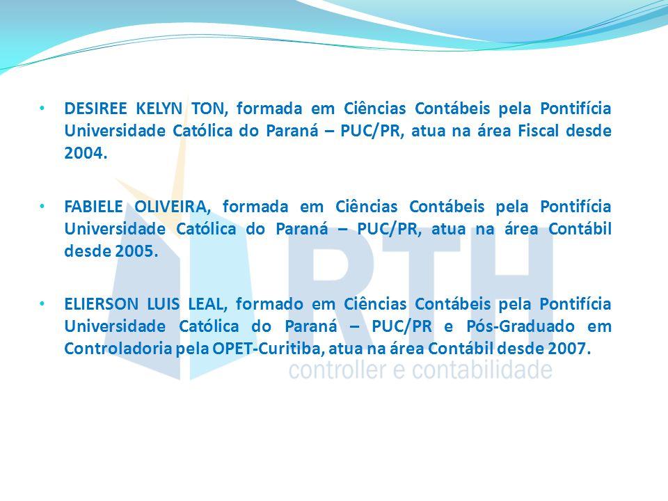 DESIREE KELYN TON, formada em Ciências Contábeis pela Pontifícia Universidade Católica do Paraná – PUC/PR, atua na área Fiscal desde 2004. FABIELE OLI