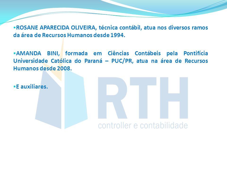  ROSANE APARECIDA OLIVEIRA, técnica contábil, atua nos diversos ramos da área de Recursos Humanos desde 1994.  AMANDA BINI, formada em Ciências Cont
