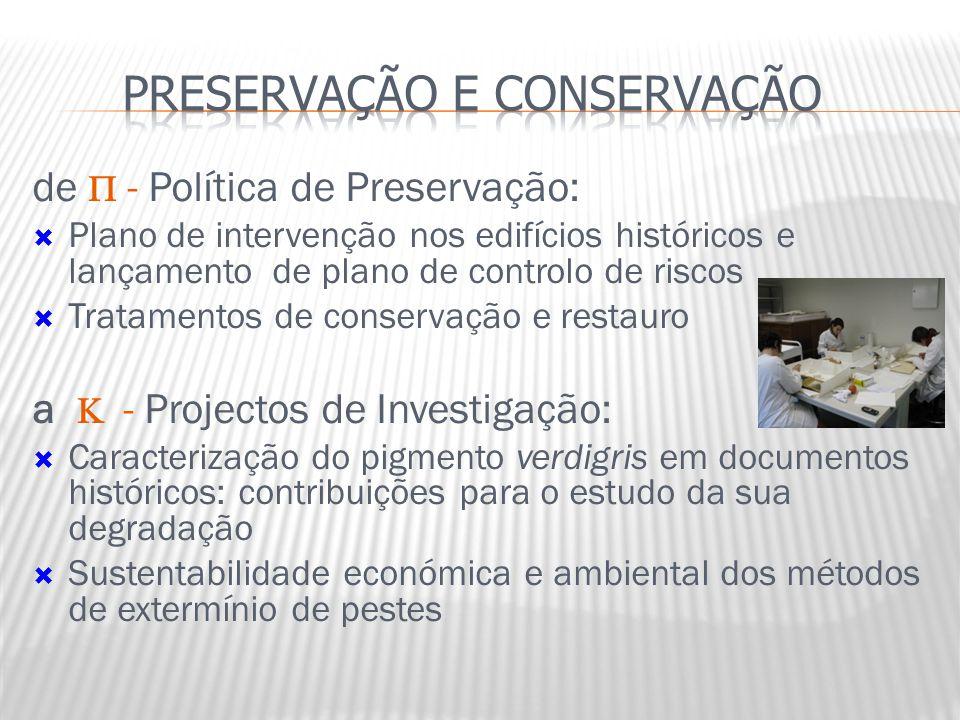 de  - Política de Preservação:  Plano de intervenção nos edifícios históricos e lançamento de plano de controlo de riscos  Tratamentos de conservaç