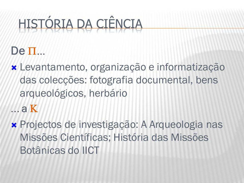 De   Levantamento, organização e informatização das colecções: fotografia documental, bens arqueológicos, herbário  a   Projectos de invest