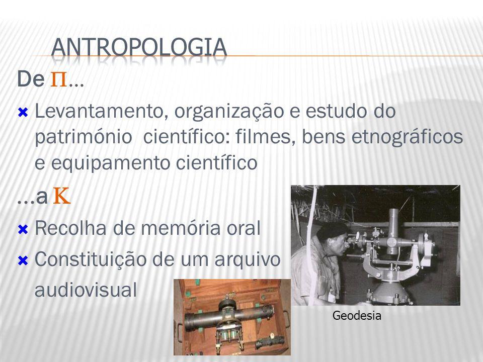 De   Levantamento, organização e estudo do património científico: filmes, bens etnográficos e equipamento científico  a   Recolha de memória