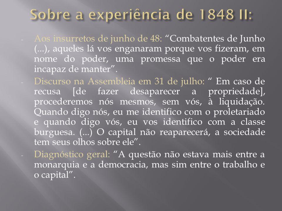 - Aos insurretos de junho de 48: Combatentes de Junho (...), aqueles lá vos enganaram porque vos fizeram, em nome do poder, uma promessa que o poder era incapaz de manter .