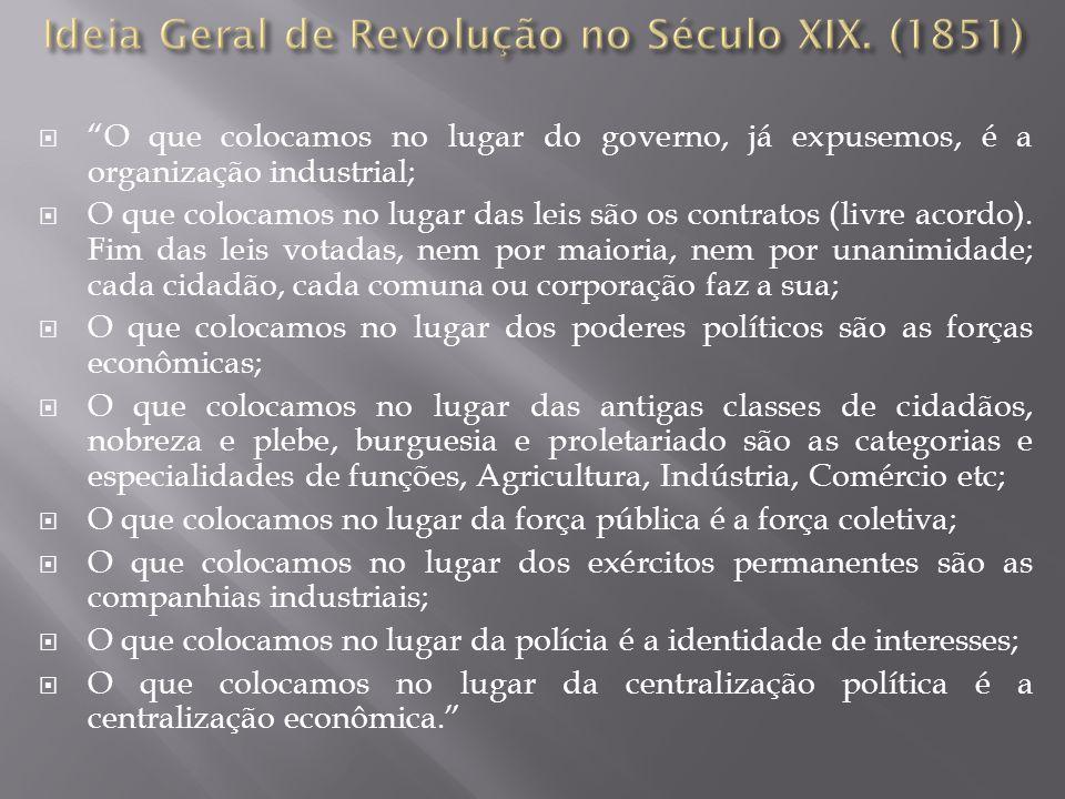 O que colocamos no lugar do governo, já expusemos, é a organização industrial;  O que colocamos no lugar das leis são os contratos (livre acordo).