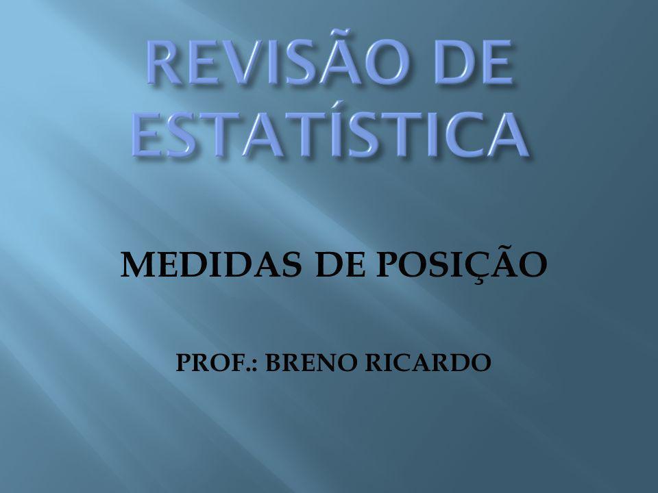 - Estatísticas que representam uma série de dados orientando-os quanto à posição da distribuição em relação ao eixo horizontal.