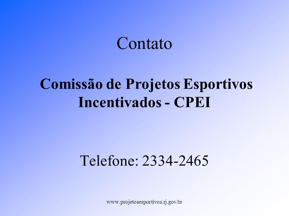 www.projetosesportivos.rj.gov.br Contato Comissão de Projetos Esportivos Incentivados - CPEI Telefone: 2334-2465