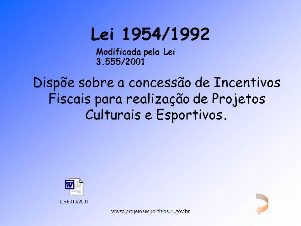 www.projetosesportivos.rj.gov.br RESOLUÇÃO SEF Nº 6.313 DE 30 DE MAIO DE 2001 Lei 1954/1992 Dispõe sobre a concessão de Incentivos Fiscais para realiz