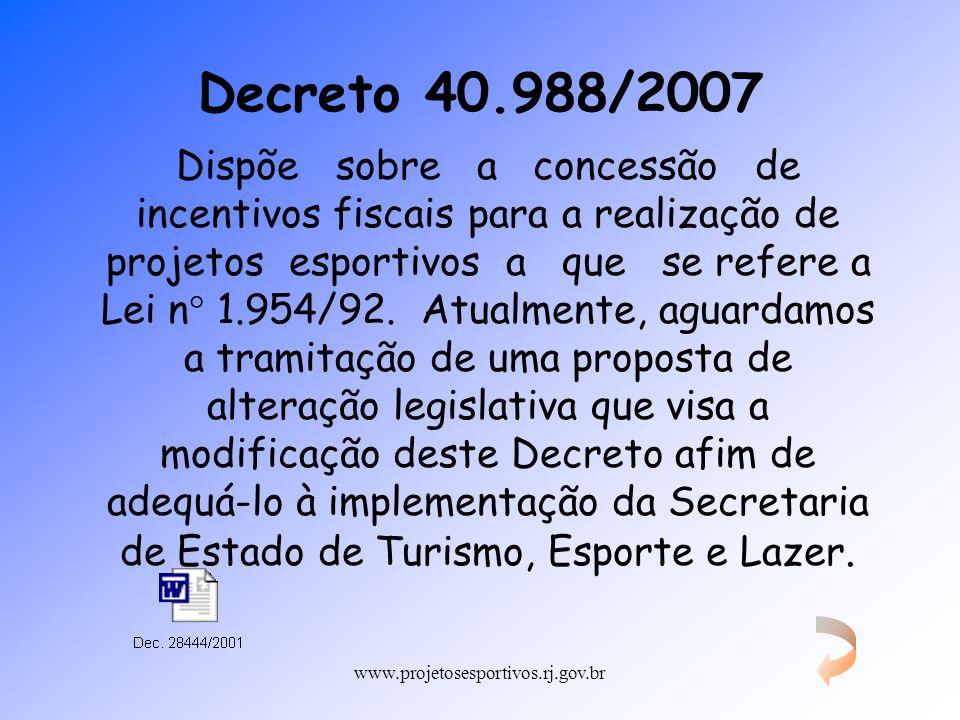 www.projetosesportivos.rj.gov.br Decreto 40.988/2007 Dispõe sobre a concessão de incentivos fiscais para a realização de projetos esportivos a que se