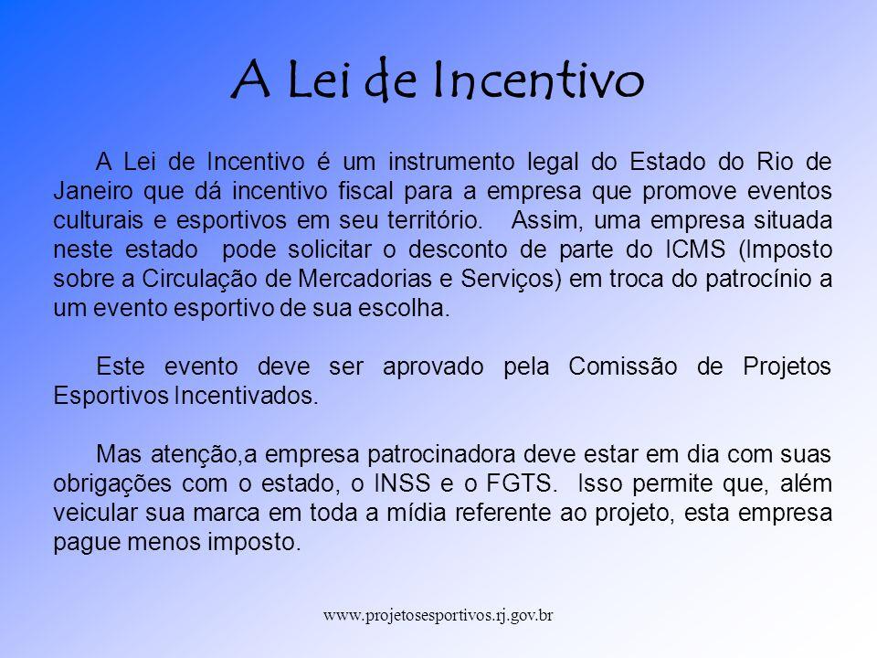 www.projetosesportivos.rj.gov.br A Lei de Incentivo é um instrumento legal do Estado do Rio de Janeiro que dá incentivo fiscal para a empresa que prom