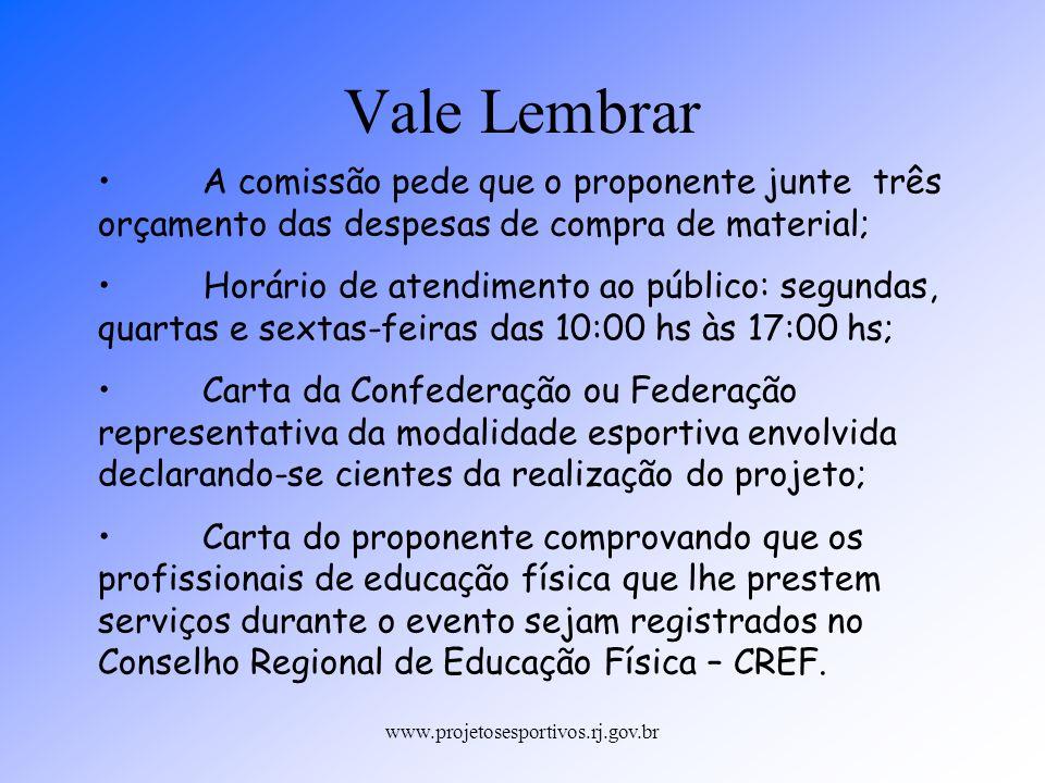 www.projetosesportivos.rj.gov.br A comissão pede que o proponente junte três orçamento das despesas de compra de material; Horário de atendimento ao p