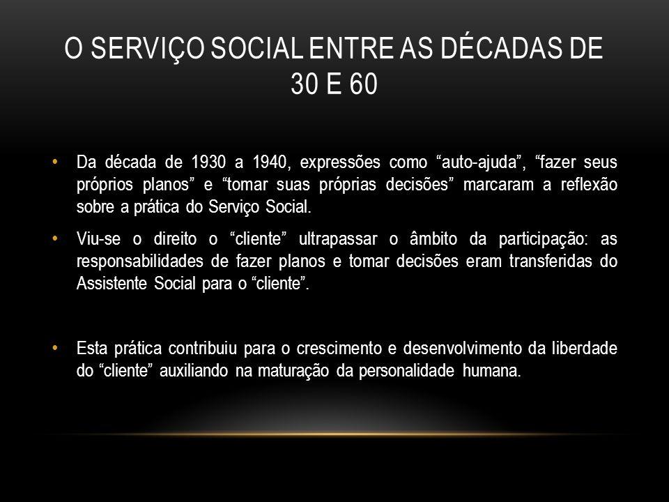 """O SERVIÇO SOCIAL ENTRE AS DÉCADAS DE 30 E 60 Da década de 1930 a 1940, expressões como """"auto-ajuda"""", """"fazer seus próprios planos"""" e """"tomar suas própri"""