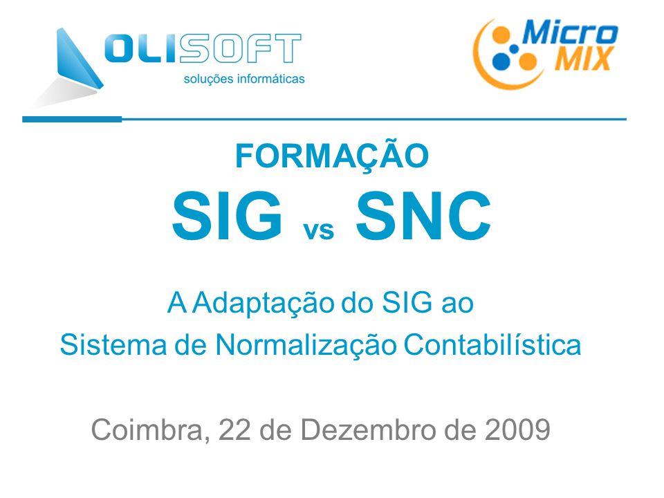 FORMAÇÃO SIG vs SNC A Adaptação do SIG ao Sistema de Normalização Contabilística Coimbra, 22 de Dezembro de 2009