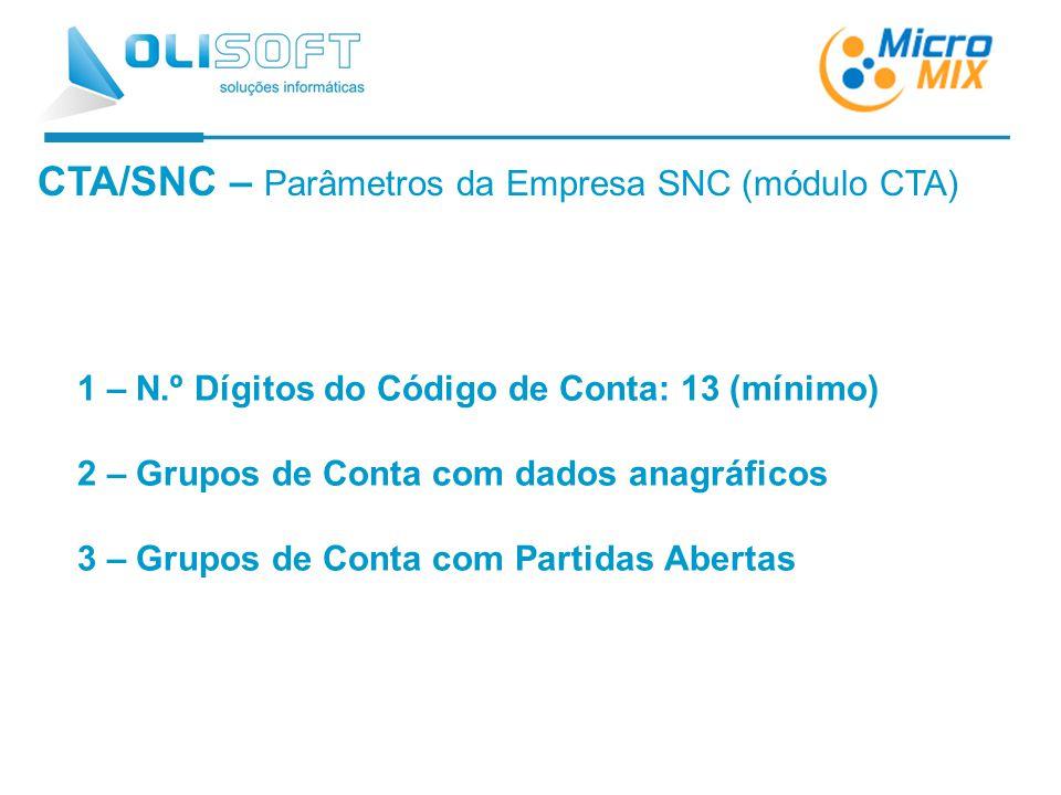 CTA/SNC – Parâmetros da Empresa SNC (módulo CTA) 1 – N.º Dígitos do Código de Conta: 13 (mínimo) 2 – Grupos de Conta com dados anagráficos 3 – Grupos de Conta com Partidas Abertas