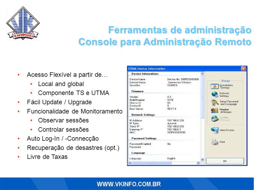 Ferramentas de administração Console para Administração Remoto Acesso Flexível a partir de… Local and global Componente TS e UTMA Fácil Update / Upgra