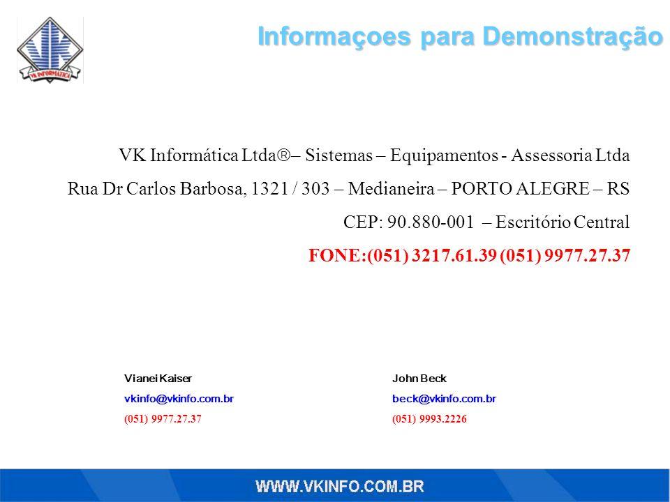 Informaçoes para Demonstração VK Informática Ltda  – Sistemas – Equipamentos - Assessoria Ltda Rua Dr Carlos Barbosa, 1321 / 303 – Medianeira – PORTO