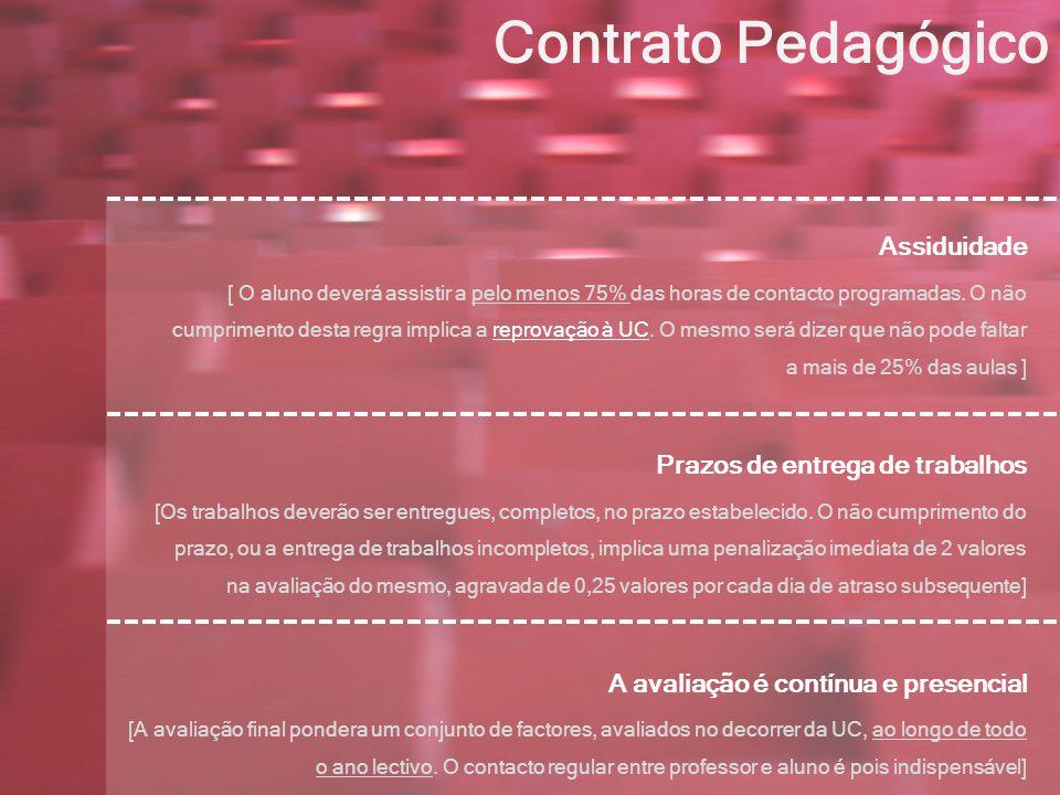 Contrato Pedagógico Assiduidade [ O aluno deverá assistir a pelo menos 75% das horas de contacto programadas.